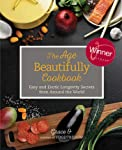 The Age Beautifully Cookbook: Easy and Exotic Longevity Secrets from Around the World