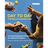 Day to Day the Relationship Way: Creating Responsive Programs for Infants and Toddlers