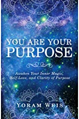 You Are Your Purpose: Awaken Your Inner Magic, Self-Love, and Clarity of Purpose Kindle Edition