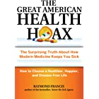 The Great American Health Hoax: The Surprising Truth About How Modern Medicine Keeps You Sick—How to Choose a Healthier, Happ