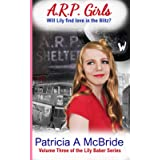 The A.R.P. Girls: A heart-wrenching story of danger and love (Lily Baker)