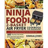Ninja Foodi 2-Basket Air Fryer Cookbook for Beginners: The Complete Guide of Ninja Foodi 2-Basket Air Fryer| 800-Day Easy Tas