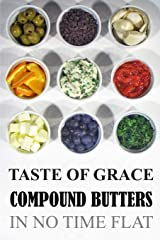 Taste of Grace Compound Butters: In No Time Flat Paperback