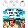 How To Draw Ghibli Studio Characters: Great Gifts For all Fans Of Ghibli Studio. A Lot Of Illustrations To Draw And To Have F