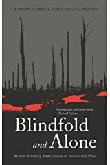 Blindfold and Alone: British Military Executions in the Great War (CASSELL MILITARY PAPERBACKS) Kindle Edition