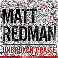 Unbroken Praise by Matt Redman
