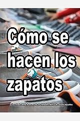 CÓMO SE HACEN LOS ZAPATOS: Una mirada detrás de escena de una verdadera fábrica de calzado deportivo (Spanish Edition) Kindle版