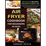 Air Fryer Cookbook For Beginners In 2020: Delicious Recipes For A Healthy Weight Loss (Includes Index, Nutritional Facts, Som