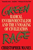 Green Rage: Radical Environmentalism and the Unmaking of Civ…