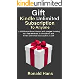 Gift Kindle Unlimited Membership To Anyone: A 2021 Instructional Manual with Images Showing Very Fast Methods To Give Ebook a