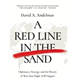 A Red Line in the Sand: Diplomacy, Strategy, and the History of Wars That Might Still Happen
