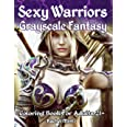 Sexy Warriors Fantasy Grayscale Coloring Book For Adults 21+: 56 Pages! 28 Most Alluring Elf Women In Minimal Exotic Outfits,