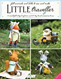 Little Traveller: 10 small felt intrepid explorers and 30 ti…