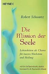 Die Mission der Seele: Frieden schließen mit leidvollen Erfahrungen und Schicksalsschlägen (German Edition) Kindle Edition