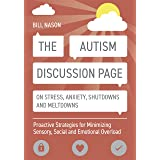 The Autism Discussion Page on Stress, Anxiety, Shutdowns and Meltdowns: Proactive Strategies for Minimizing Sensory, Social a