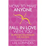 How to Make Anyone Fall in Love With You: 85 Proven Techniques for Success