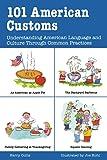 101 American Customs: Understanding Language and Culture Through Common Practices (101... Language)