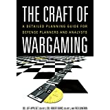 The Craft of Wargaming: A Detailed Planning Guide for Defense Planners and Analysts