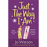 Just The Way I Am: Hilarious and heartfelt, nothing makes you laugh like a Jo Watson rom-com!
