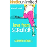 Love From Scratch: A Laugh Out Loud Romantic Comedy