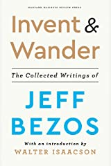 Invent and Wander: The Collected Writings of Jeff Bezos, With an Introduction by Walter Isaacson Kindle Edition