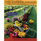 The Flower Farmer: An Organic Grower's Guide to Raising and Selling Cut Flowers 2ed: An Organic Grower's Guide to Raising and