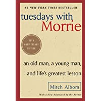 Tuesdays with Morrie: An Old Man, a Young Man, and Life's Gr…