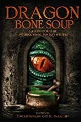 Dragon Bone Soup: A showcase of sixteen of the best international writing talents in Fantasy and Science Fiction ペーパーバック