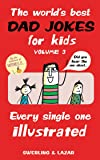 The World's Best Dad Jokes for Kids Volume 3: Every Single One Illustrated (Volume 3)