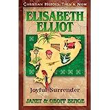 Elisabeth Elliot: Joyful Surrender (Christian Heroes: Then & Now)