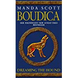 Boudica: Dreaming The Hound: (Boudica 3): A powerful and compelling historical epic which brings Iron-Age Britain to life
