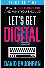 Let's Get Digital: How to Self-Publish, and Why You Should (Third Edition) Paperback