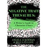 The Negative Trait Thesaurus: A Writer's Guide to Character Flaws: 2