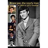 Bruce Lee: the nearly man. A 1964 to 1973 timeline.