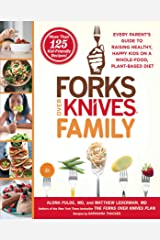 Forks Over Knives Family: Every Parent's Guide to Raising Healthy, Happy Kids on a Whole-Food, Plant-Based Diet Kindle Edition