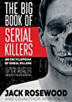 The Big Book of Serial Killers: 150 Serial Killer Files of the World's Worst Murderers: an Encyclopedia of Serial Killers