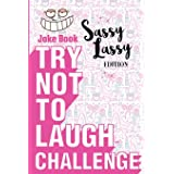 Try Not to Laugh Challenge - Sassy Lassy Edition: A Hilarious Stocking Stuffer for Girls - An Interactive Joke Book for Kids
