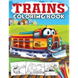 Trains Coloring Book: A Train Coloring Book for Toddlers, Preschoolers, Kids Ages 4-8, Boys or Girls, With 40+ Cute Illustrat