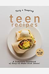 Tasty & Tempting Teen Recipes: A Complete Cookbook of Easy-to-Make Dish Ideas! Kindle Edition