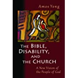 Bible, Disability, and the Church: A New Vision of the People of God