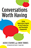 Conversations Worth Having: Using Appreciative Inquiry to Fuel Productive and Meaningful Engagement (English Edition)