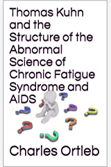 Thomas Kuhn and the Structure of the Abnormal Science of Chronic Fatigue Syndrome and AIDS Kindle Edition