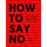 How To Say No: Stand Your Ground, Assert Yourself, and Make Yourself Be Seen (Without Guilt or Awkwardness) (Be Confident and