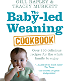 The Baby-led Weaning Cookbook: Over 130 delicious recipes fo…