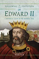 Following in the Footsteps of Edward II: A Historical Guide to the Medieval King Kindle Edition