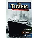 The Titanic: An Interactive History Adventure (You Choose Books)