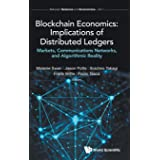 Blockchain Economics: Implications of Distributed Ledgers: Markets, Communications Networks, and Algorithmic Reality: 1