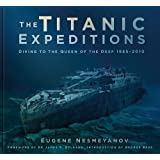 Titanic Expeditions: Diving to the Queen of the Deep: 1985-2010