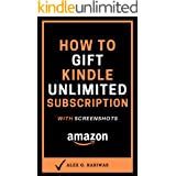 How to Gift Kindle Unlimited Subscription: The step by step guide with screenshots that will show you how to give anyone a Ki