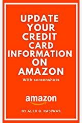 How to Update your Credit Card Information on Amazon: A Simple Step by Step Guide on How to Update Credit Card Information on Amazon with Screenshots. (Amazon Mastery) Kindle Edition